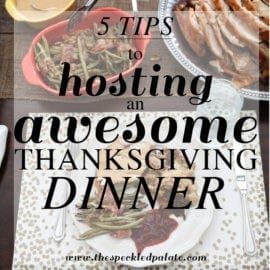 5 Tips to Hosting an Awesome Thanksgiving // The Speckled Palate