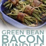 Pinterest graphic for Green Bean Bacon Bundles, featuring the bundles in a baking dish on a table with text
