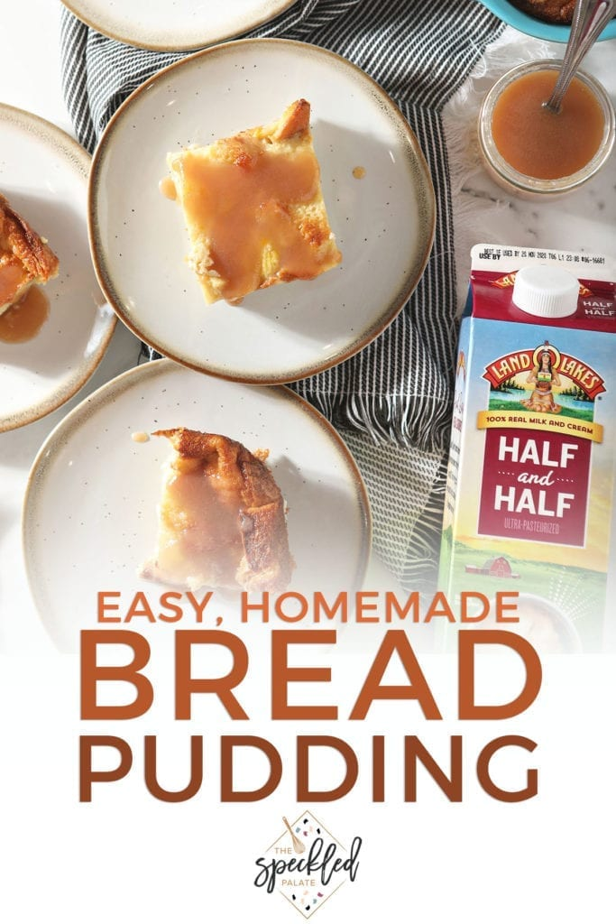 Four plates holding bread pudding drizzled with caramel sauce sit next to the baking dish for the bread pudding and a quart of Land OÕLakes Half & Half with the text 'easy, homemade bread pudding'