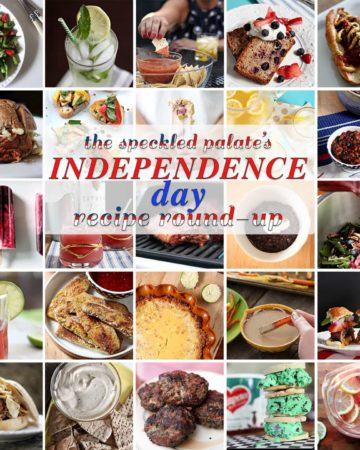 The Speckled Palate's Independence Day Recipe Round-Up | Looking for the perfect July 4th foods? Look no farther than this July 4th Recipe Round-Up, including summer appetizers, entrees, sides, drinks and desserts!
