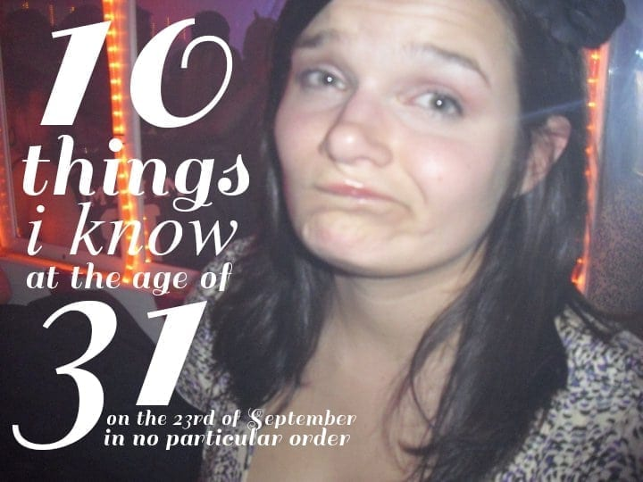 10 Things I know at the age of 31 on the 23rd of September (in no particular order) // The Speckled Palate