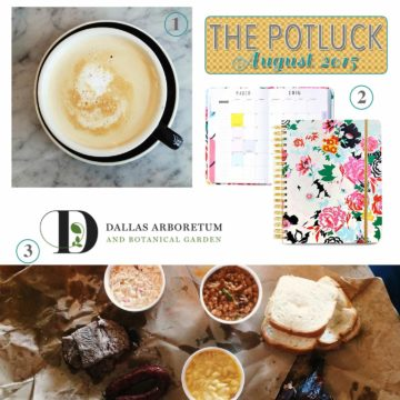 The Potluck: August 2015 | Continuing the monthly tradition, I bring y'all The Potluck: August 2015, detailing my monthly love list. It includes travel, planning, things to do in Dallas and more!