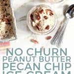 Pinterest graphic for No Churn Peanut Butter Pecan Chip Ice Cream, featuring text and an overhead image of the final ice cream, served in old fashioned glasses.