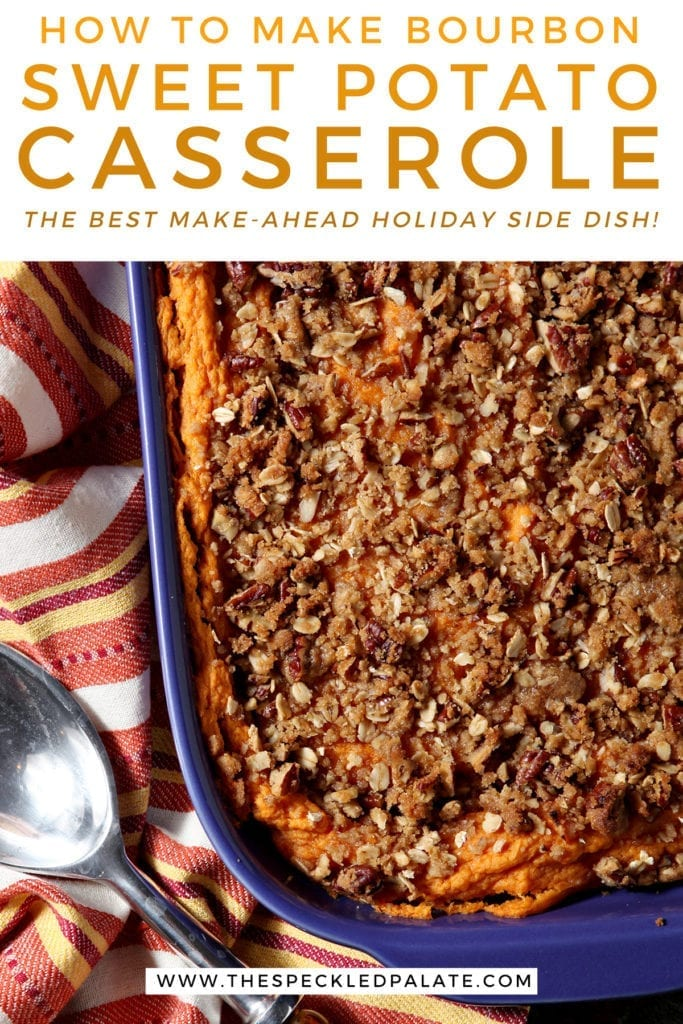 Close up of a casserole dish holding baked Bourbon Sweet Potato Casserole next to a silver serving spoon with the words 'how to make bourbon sweet potato casserole. the best make ahead holiday side dish!'