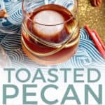 Pinterest image for Toasted Pecan Old Fashioned, featuring the drink from above in a fancy glass and text