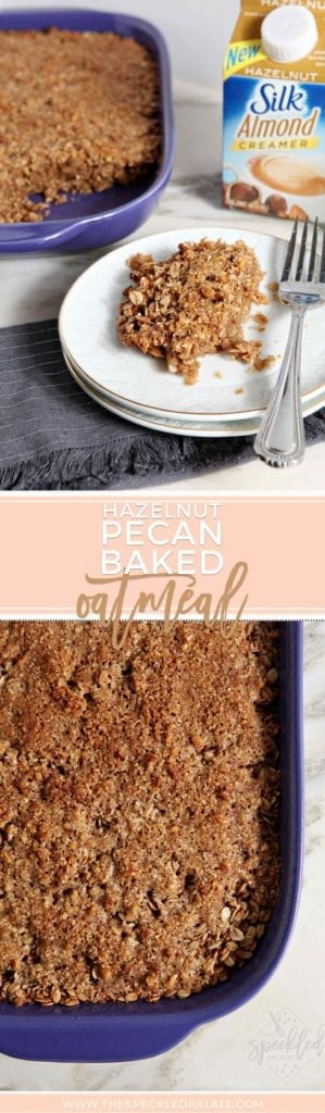 Pinterest collage of two images of the Hazelnut and Pecan Baked Oatmeal in a casserole dish and being served