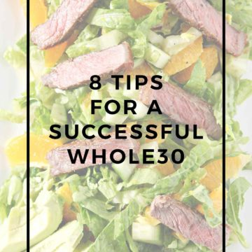 Succeed in the Whole30 by following these 8 simple tips. While the Whole30 isn't easy, it IS possible to complete the month-long process feeling good! | Whole30 tips | Whole30 guide | Whole30 advice | Successful Whole30 | Succeed in Whole30 | Whole30 Preparation | Whole30 Mindset
