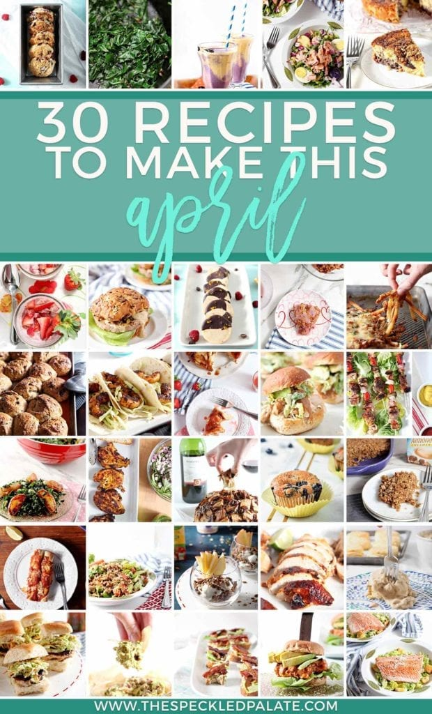 Collage of 30 Recipes to Make in April 2018, featuring dinners, desserts, breakfasts and more