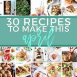 Square collage of 30 Recipes to Make in April 2018, featuring dinners, desserts, breakfasts and more