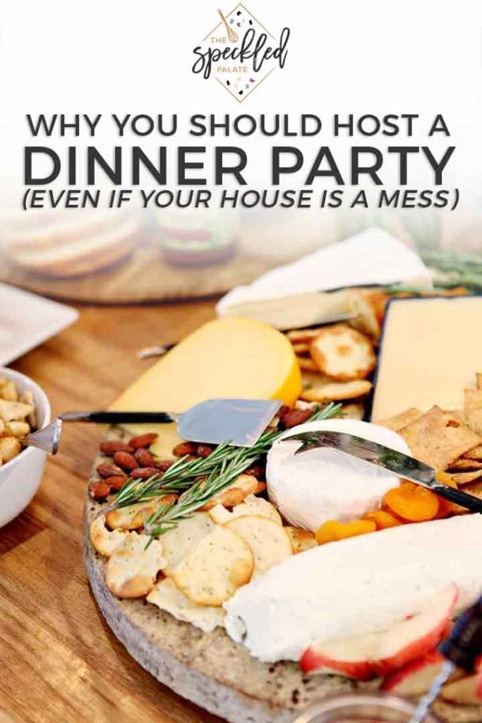 Pinterst graphic about WHY you should host a dinner party, even if your house is messy, featuring a cheese board