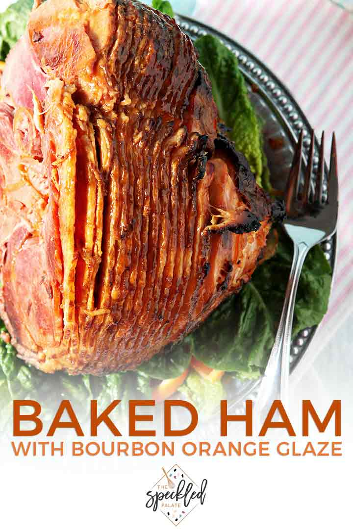 Pinterest graphic for a Baked Ham with homemade bourbon orange glaze