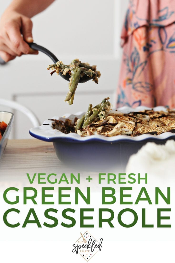 Celebrate the holidays this year with a twist on a classic: Fresh Green Bean Casserole, which is made with fresh ingredients, including a homemade cream of mushroom soup. #vegan #thanksgiving #christmas #speckledpalate