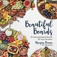 1. Beautiful Boards: 50 Amazing Snack Boards for Any Occasion