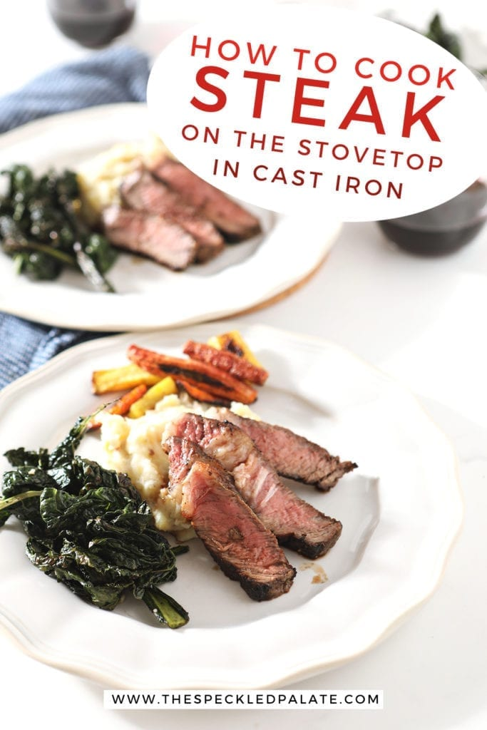 "Two plates hold steak slices with greens, potatoes and carrots with text ""how to cook steak on the stovetop in cast iron"""