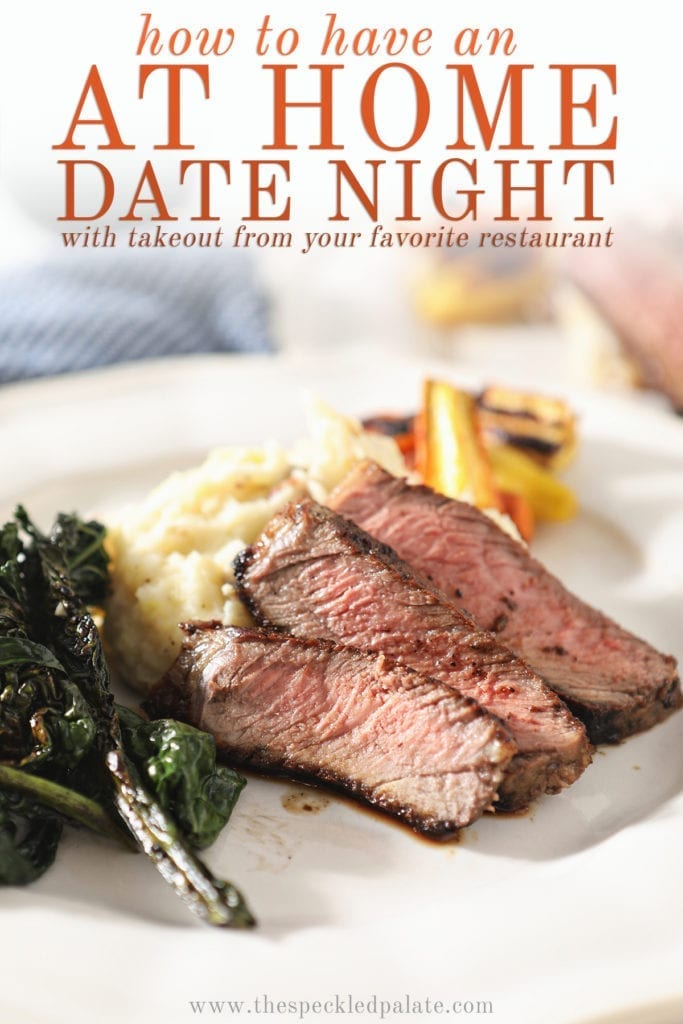 Close up of sliced ribeye on a plate with potatoes, greens and carrots with the text 'how to have an at home date night with takeout from your favorite restaurant'
