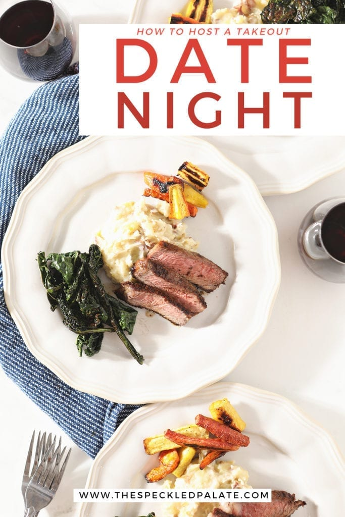 Sliced ribeye on a white plate with potatoes, greens and carrots with the text 'how to host a takeout date night'