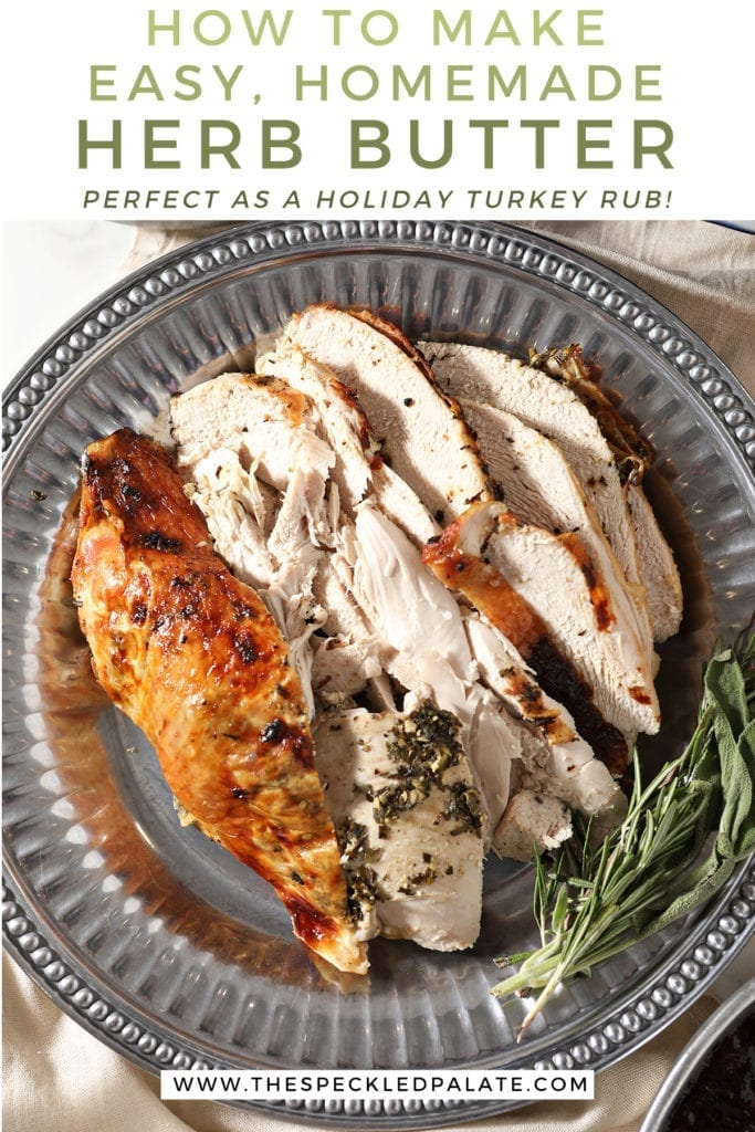 Close up of roasted turkey breast with herb butter on a silver platter with the text 'how to make easy, homemade herb butter. perfect as a holiday turkey rub!'