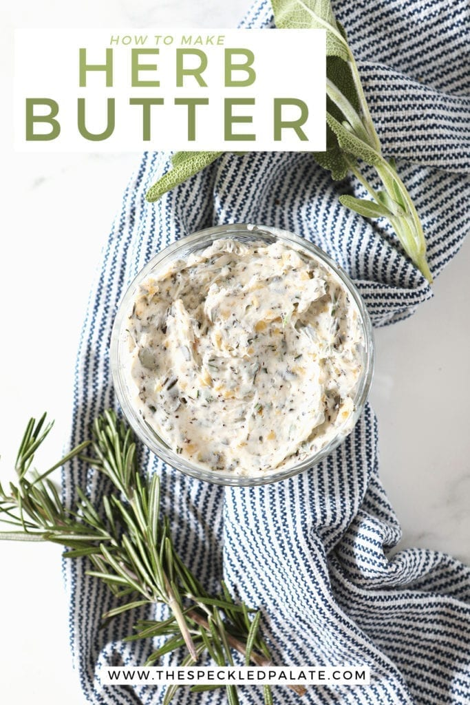 Blended herb butter in a glass bowl on a blue striped towel surrounded by fresh sage and rosemary with the text 'how to make herb butter'
