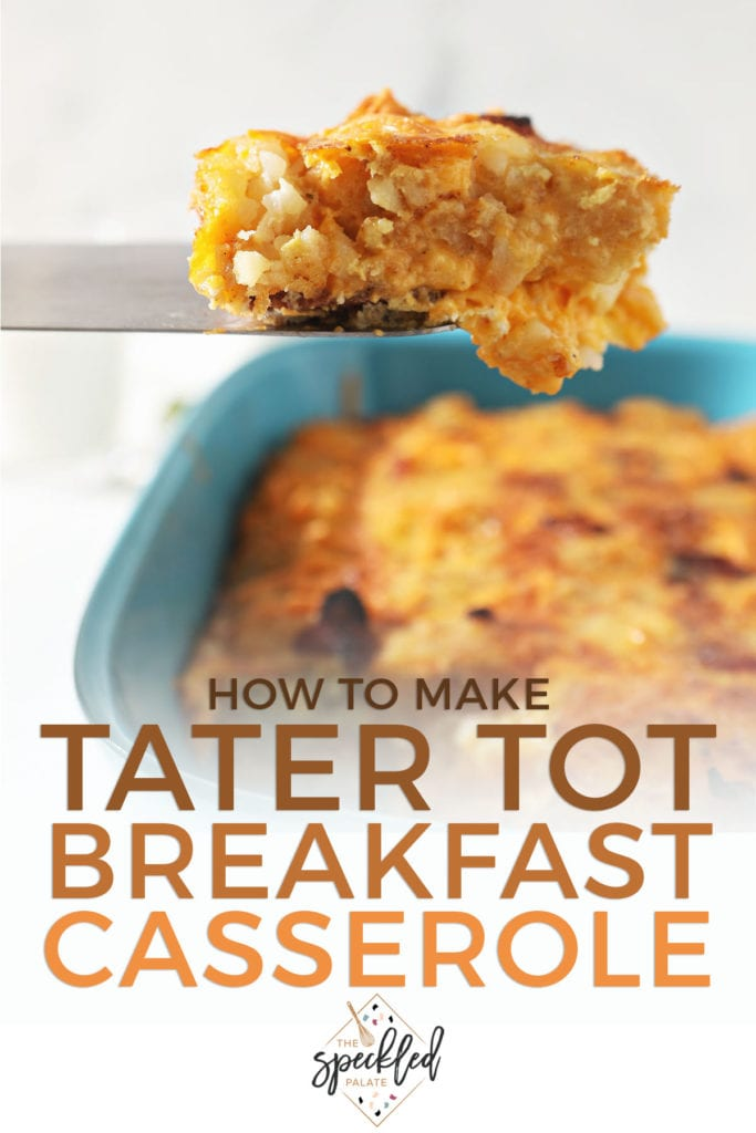 A spatula lifts a slice of egg casserole out of a dish with the text 'how to make tater tot breakfast casserole'