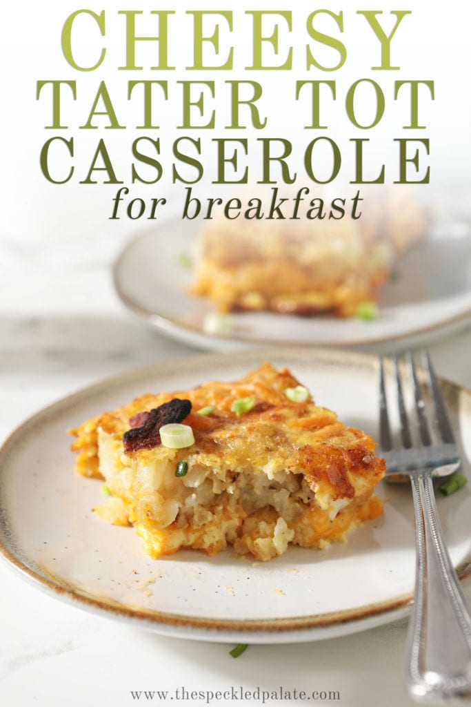 A slice of breakfast casserole on a plate with a fork with the text 'cheesy tater tot casserole for breakfast'