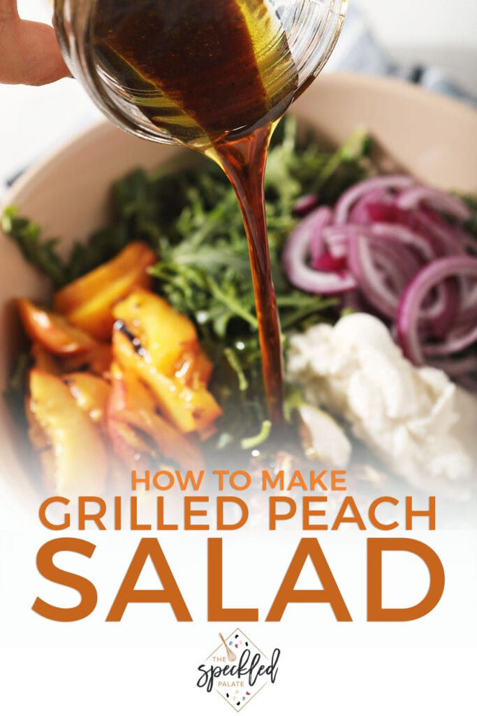 Balsamic vinaigrette pours on top of an arugula salad with the text how to make grilled peach salad
