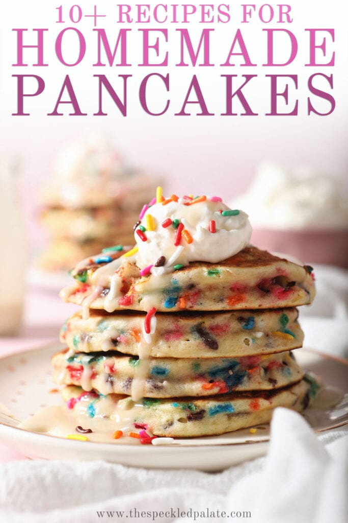 A stack of sprinkle Pancakes on a white plate with the text 10+ recipes for homemade pancakes