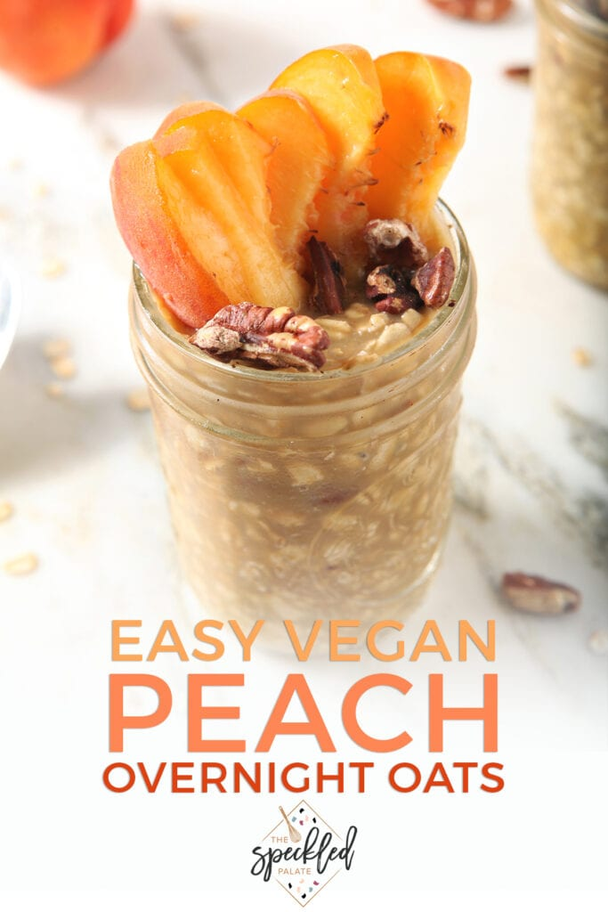A jar of oats garnished with peach slices and pecans with the text easy vegan peach overnight oats